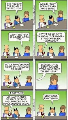 Every time I talk to my parents about technology. Every time I talk to my parents about technology. Dilbert Cartoon, Dilbert Comics, Office Humour, Work Humor, Work Funnies, Work Jokes, Funny Picture Quotes, Best Funny Pictures, Technology Humor