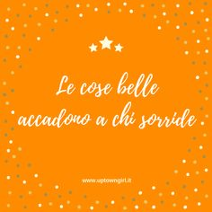 Le cose belle accadono a chi sorride Words, Quotes, Quotations, Quote, Shut Up Quotes, Horse