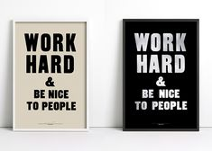 """This would be nice in my office. """"Work Hard and Be Nice to People"""".   Is that so hard?"""