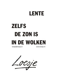 lente zelfs de zon is in de wolken - Loesje Poem Quotes, Words Quotes, Best Quotes, Sayings, The Words, Spring Quotes, Dutch Quotes, One Liner, Pretty Words