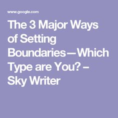 The 3 Major Ways of Setting Boundaries—Which Type are You?