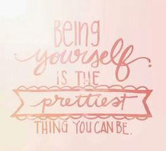 The prettiest thing you can be...