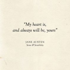 Literary Wedding My heart is, and always will be, yours Jane Austen Quote - Love Quotes Lesbian Love Quotes, Literary Love Quotes, Jane Austen Quotes, Famous Love Quotes, Love Quotes Poetry, Literature Quotes, Words Quotes, Me Quotes, Lovers Quotes