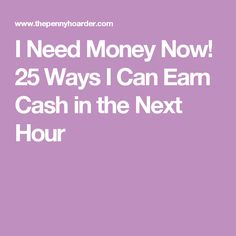 I Need Money Now! 25 Ways I Can Earn Cash in the Next Hour