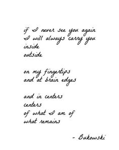 If I never see you again, Bukowski.