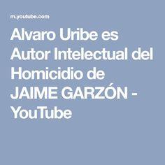 Alvaro Uribe es Autor Intelectual del Homicidio de JAIME GARZÓN - YouTube