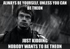 'cause nobody wants to be Theon!