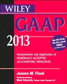 Wiley GAAP 2013: Interpretation and Application of Generally Accepted Accounting Principles