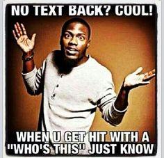 """No text back? Cool! When you get hit with a """"who's this"""" JUST KNOW! haha I would."""