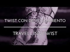 TRAVELLING TWIST. TWIST CON DESPLAZAMIENTO.  PASOS INTERMEDIOS. DANZA ÁRABE. TRIBAL FUSION. - YouTube