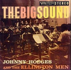 Johnny Hodges and the Ellington Men -The Big Sound - Verve Design:Burt Goldblatt. Vinyl Record Art, Vinyl Records, Sound Of Music, My Music, Johnny Hodges, Cd Cover Design, Classic Jazz, Jazz Art, World Music