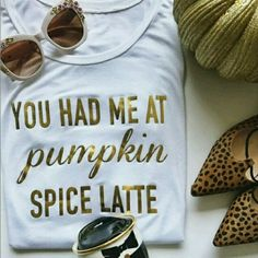 """""""You Had Me At Pumpkin Spice Latte"""" Tee Brand new in original package. Gorgeous """"You Had Me at Pumpkin Spice Latte"""" Tee with gold glitter verbiage. Fitted style tee.  100% Pre-shrunk Cotton Price is firm.   ☆ I do have a Small available.  It was worn once☆ T&J Designs Tops Tees - Short Sleeve"""