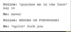 Haha I laughed so hard about this! I'm also can't decide whether Nekoma or fukurodani!!!