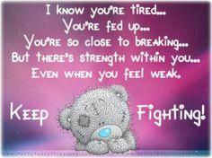 Tatty Teddy ❣Keep fighting❣ Tatty Teddy, Teddy Bear Quotes, Teddy Bear Pictures, Blue Nose Friends, Feeling Weak, Card Sentiments, Love Bear, Cute Teddy Bears, Keep Fighting