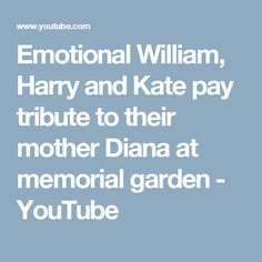 Emotional William, Harry and Kate pay tribute to their mother Diana at memorial garden - YouTube