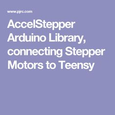 AccelStepper Arduino Library, connecting Stepper Motors to Teensy