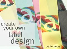 crafterhours: Design Your Own Label: A Tutorial