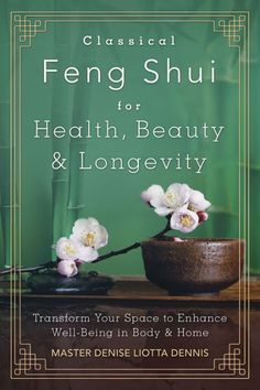 Classical Feng Shui for Health, Beauty, and Longevity by Denise Liotta Dennis. @deniseliottaden Transform Your Space to Enhance Well-Being in Body and Home. #FengShui This comprehensive guide reveals ancient and modern techniques for lasting health and beauty that both beginners and advanced students can use.