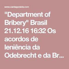 """""""Department of Bribery""""  Brasil 21.12.16 16:32 Os acordos de leniência da Odebrecht e da Braskem também são noticiados nos EUA em releases do Departamento de Justiça e da SEC, a CVM americana."""