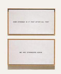 how strange is it that after all that, we are strangers again