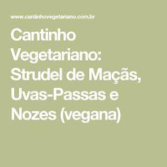Cantinho Vegetariano: Strudel de Maçãs, Uvas-Passas e Nozes (vegana)