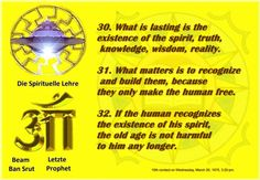 30. What is lasting is the existence of the spirit, truth, knowledge, wisdom, reality.  31. What matters is to recognize and build them, because they only make the human free.  32. If the human recognizes the existence of his spirit, the old age is not harmful to him any longer.  10th contact on Wednesday, March 26, 1975, 3:20 pm  Ban-Srut Beam  - Last Prophet - Lineage of Nokodemion