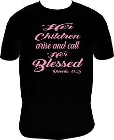 T-shirt Her Children arise and call Her Blessed  by NettieJewels