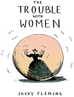 July ||The Trouble With Women by Jacky Fleming