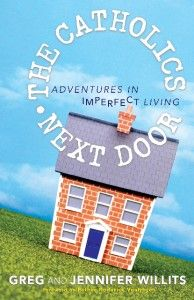 """Enter to win a copy of """"The Catholics Next Door"""" by Greg and Jennifer Willits -- you'll love Kate Wicker's review of one of my favorite new books. Enter by clicking on the book cover and leaving a comment at the website."""