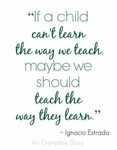 Teach the way they learn...