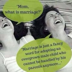 Marriage is just a fancy word for adopting a overgrown male Child who cannot be handled by their own parents. Marriage Words, Marriage Humor, Relationships Humor, You Funny, Haha Funny, Hilarious, Funny Stuff, Vintage Funny Quotes, Funny Video Clips