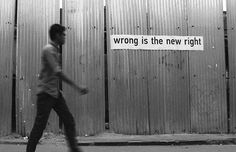 wrong is the new right