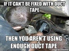 If it cant be fixed with ducktape www.pmautomotive.com