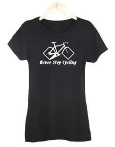 a8355246fa Details about Never Stop Cycling Womens Soft T Shirt Bicycle Popular Quotes  Cycle Slogan Tee