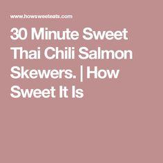 30 Minute Sweet Thai Chili Salmon Skewers. | How Sweet It Is