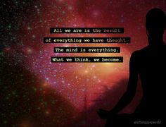 You are what you think. ~Namaste~