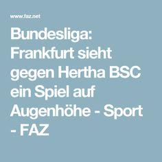 Bundesliga: Frankfurt sieht gegen Hertha BSC ein Spiel auf Augenhöhe - Sport - FAZ