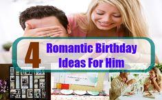 Four Romantic Birthday Ideas For Him