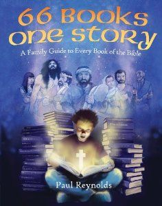 66 Books - 1 Story: A Family Guide to Every Book of the Bible by Paul Reynolds. $10.00. Publisher: Christian Focus (March 1, 2013). Publication: March 1, 2013. Author: Paul Reynolds