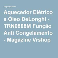 Aquecedor Elétrico a Óleo DeLonghi - TRN0808M Função Anti Congelamento - Magazine Vrshop