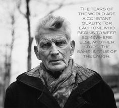 """""""The tears of the world are a constant quality. For each one who begins to weep....."""" Samuel Beckett [1200x1097]"""