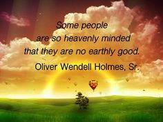 Some people are so heavenly minded that they are no earthly good. Some People, Heavenly, Favorite Quotes, Mindfulness, Sayings, Live, Words, Inspiration, Biblical Inspiration