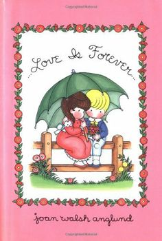 Love Is Forever by Joan Walsh Anglund. $41.40. Author: Joan Walsh Anglund. 32 pages. Publication: September 15, 1998. Publisher: Harcourt Children's Books (September 15, 1998)