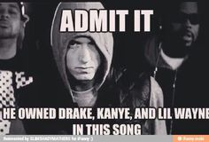 Post with 51 votes and 102 views. Once Eminem gets on your song, it's not your song anymore Eminem Funny, Eminem Memes, Eminem Lyrics, Eminem Rap, Eminem Quotes, Eminem Wallpapers, The Real Slim Shady, Eminem Slim Shady, Rap God