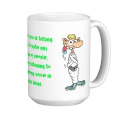 $19.10 If your god is telling you to hate.... coffee mug -->  take 50% off drinkware with coupon code SUMMERSTYLES - Offer is valid through June 27, 2013
