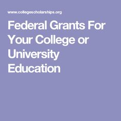 Federal Grants For Your College or University Education