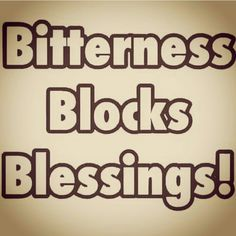 """Bitterness is one of the negative emotions that has also been known to be cancerous. Because of prolonged exposure to your body of the toxic emotional enzymes secreted from your brain as you feel the emotion... the point?  """"Let it go"""". Ask Jesus to help you """"forgive, so you can be forgiven"""".  Keep moving forward... www.mrjasondixon.com www.SimplySolarSoCal.com"""
