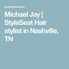 Michael Jay | StyleSeat Hair stylist in Nashville, TN