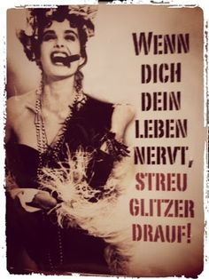 sprüche ....I can't remember my German, but the picture says it all!