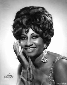 Celia Cruz The singer who I love listening to when I was a child and would dance in my living room to her music. To this day every time I hear her music it takes me back to my childhood, and the love of music and dance